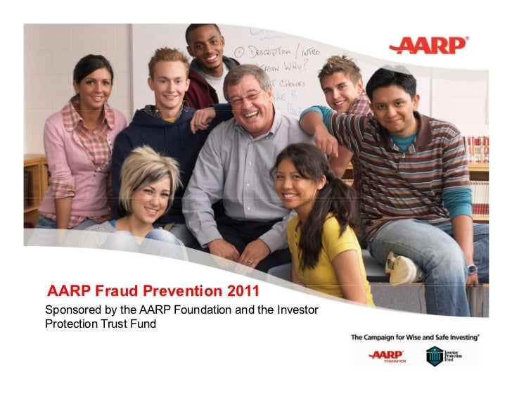 AARP Fraud Prevention 2011Sponsored by the AARP Foundation and the InvestorProtection Trust Fund