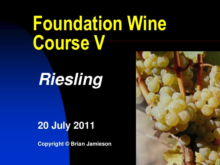 1<br />Foundation Wine Course V<br />Riesling<br />20 July 2011<br />Copyright © Brian Jamieson<br />