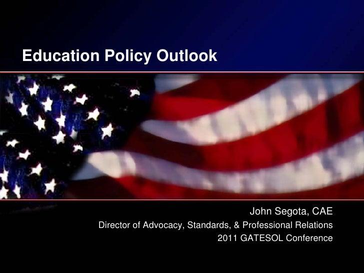 Education Policy Outlook                                             John Segota, CAE         Director of Advocacy, Standa...
