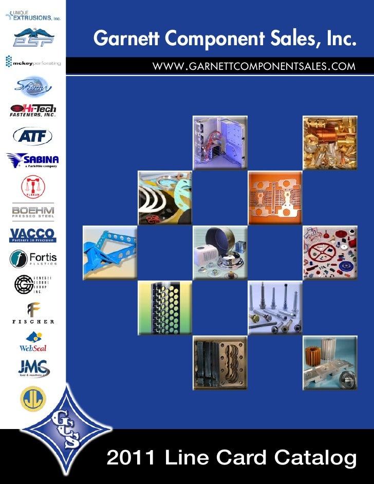 Garnett Component Sales, Inc.       www.garnettcomponentsales.com      2011 Line Card Catalog