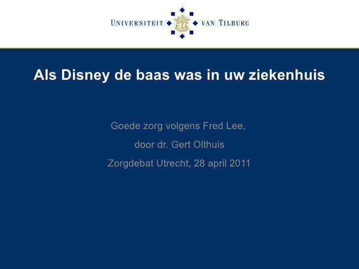 Als Disney de baas was in uw ziekenhuis Goede zorg volgens Fred Lee,  door dr. Gert Olthuis Zorgdebat Utrecht, 28 april 2011
