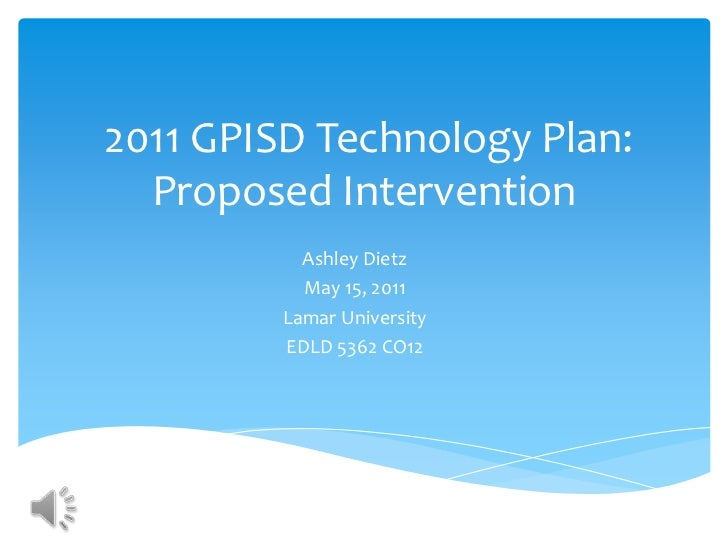 2011 GPISD Technology Plan: Proposed Intervention<br />Ashley Dietz<br />May 15, 2011<br />Lamar University <br />EDLD 53...