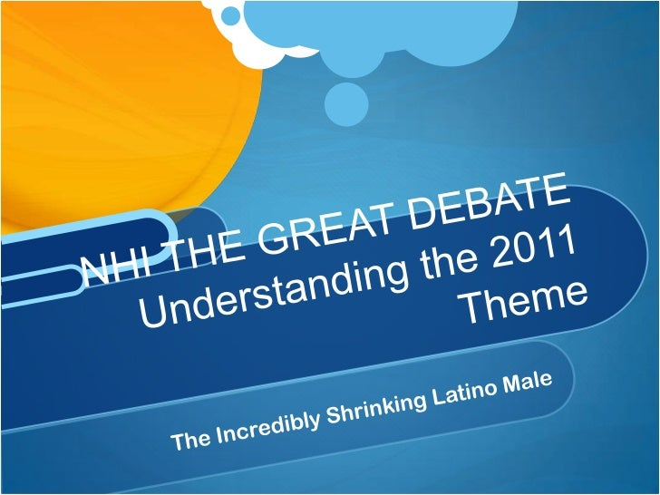 The Incredibly Shrinking Latino Male<br />NHI THE GREAT DEBATE Understanding the 2011 Theme <br />