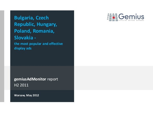 gemiusAdMonitor reportH2 2011Warsaw, May 2012Bulgaria, CzechRepublic, Hungary,Poland, Romania,Slovakia -the most popular a...