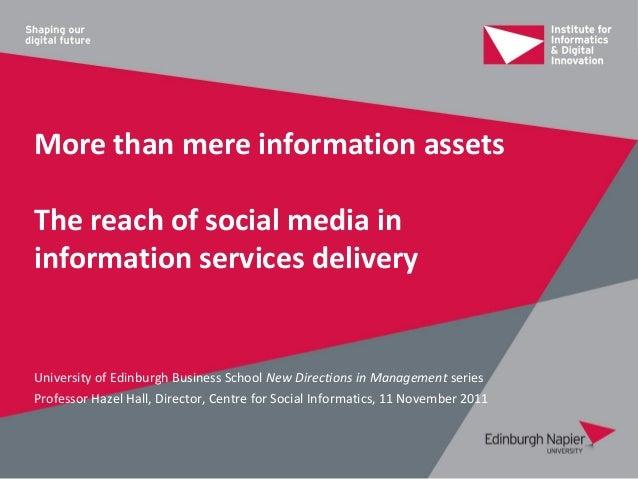 More than mere information assetsThe reach of social media ininformation services deliveryUniversity of Edinburgh Business...