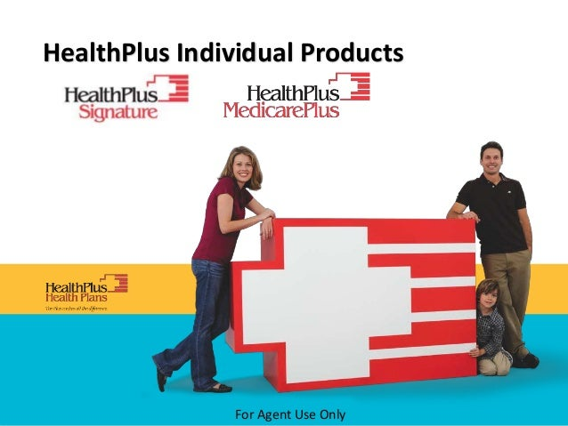 For Agent Use Only HealthPlus Individual Products