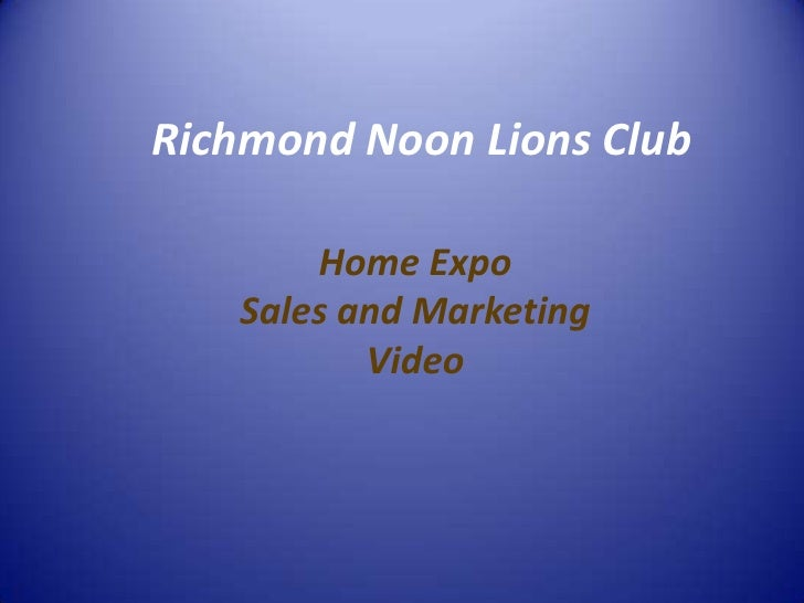 Richmond Noon Lions Club<br />Home Expo<br />Sales and Marketing <br />Video<br />