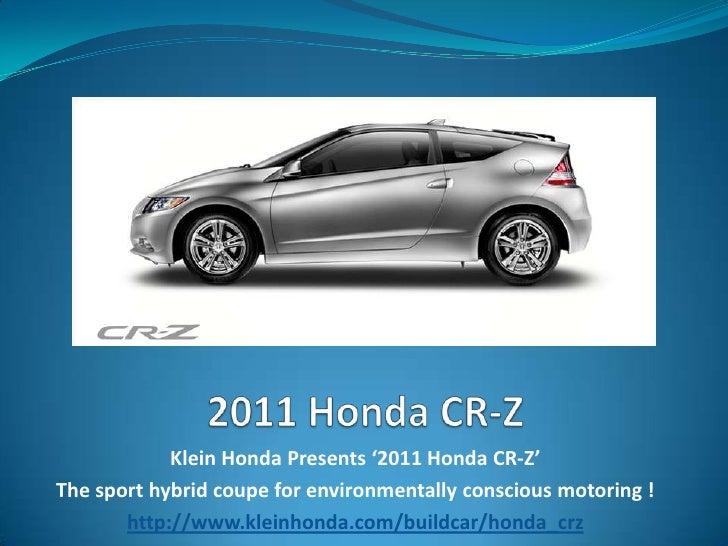 2011 Honda CR-Z<br />Klein Honda Presents '2011 Honda CR-Z' <br />The sport hybrid coupe for environmentally conscious mot...