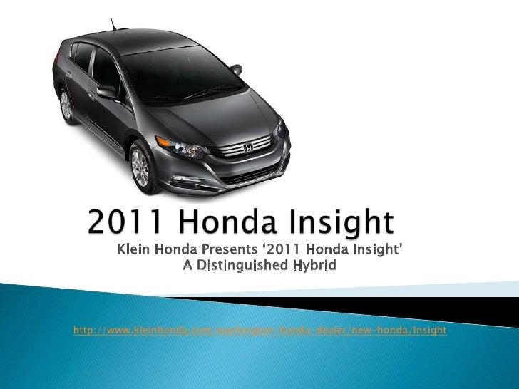 2011 Honda Insight<br />KleinHonda Presents '2011 Honda Insight' <br />ADistinguished Hybrid<br />http://www.kleinhonda.co...