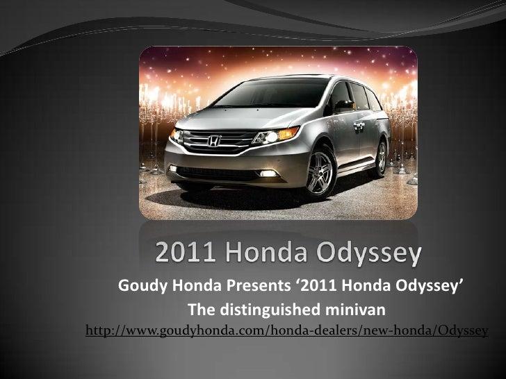 2011 Honda Odyssey<br />Goudy Honda Presents '2011 Honda Odyssey' <br />The distinguished minivan<br />http://www.goudyhon...