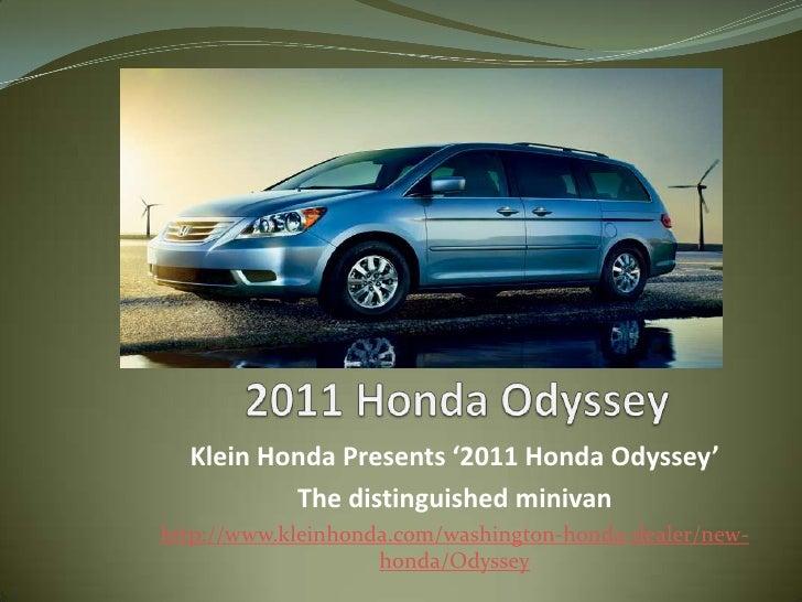 2011 Honda Odyssey<br />KleinHonda Presents '2011 Honda Odyssey' <br />The distinguished minivan<br />http://www.kleinhond...