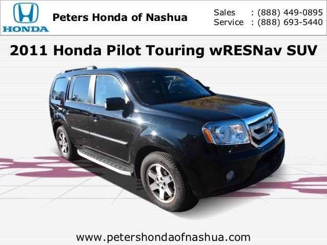 Sales   : (888) 449-0895     Peters Honda of Nashua   Service : (888) 693-54402011 Honda Pilot Touring wRESNav SUV        ...