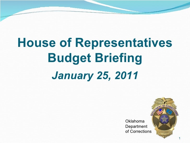 <ul><li>January 25, 2011 </li></ul>House of Representatives Budget Briefing Oklahoma Department  of Corrections