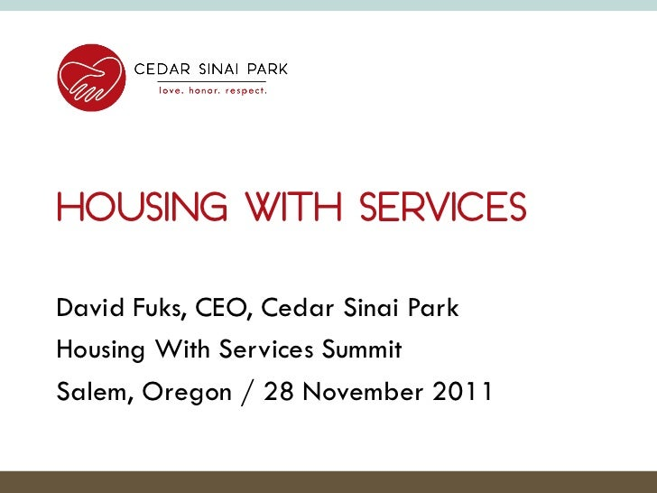 HOUSING WITH SERVICESDavid Fuks, CEO, Cedar Sinai ParkHousing With Services SummitSalem, Oregon / 28 November 2011