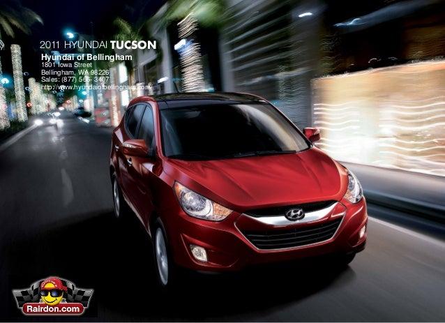2011 Hyundai Tucson Hyundai of Bellingham 1801 Iowa Street Bellingham, WA 98226 Sales: (877) 566- 3407 http://www.hyundaio...