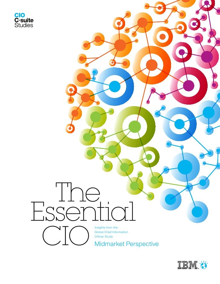 TheEssential CIO     Insights from the      Global Chief Information     Officer Study     Midmarket Perspective