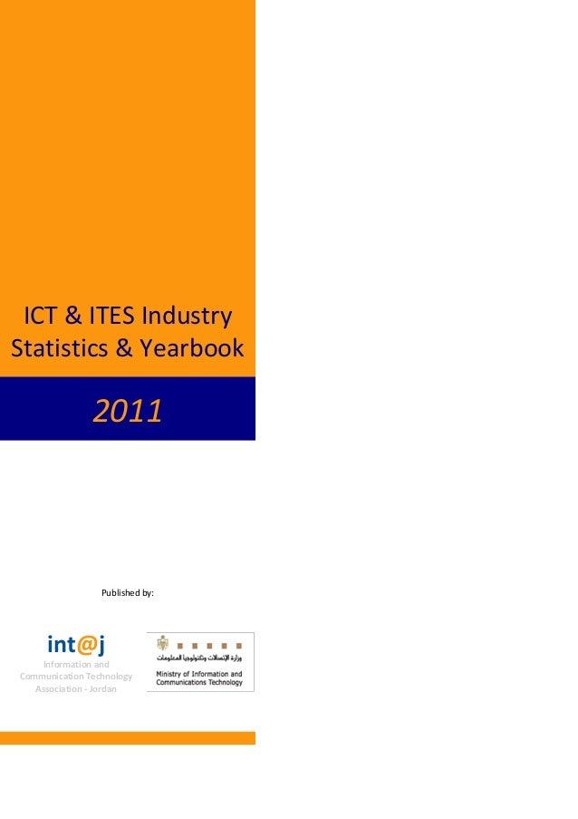 2011ICT & ITES IndustryStatistics & YearbookPublished by:int@jInformation andCommunication TechnologyAssociation - Jordan