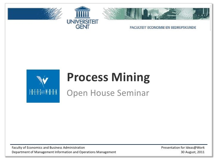 Process Mining                                Open House SeminarFaculty of Economics and Business Administration          ...