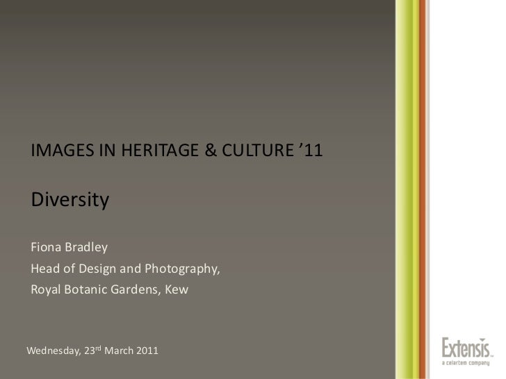 IMAGES IN HERITAGE & CULTURE '11Diversity<br />Fiona Bradley<br />Head of Design and Photography, <br />Royal Botanic Gard...
