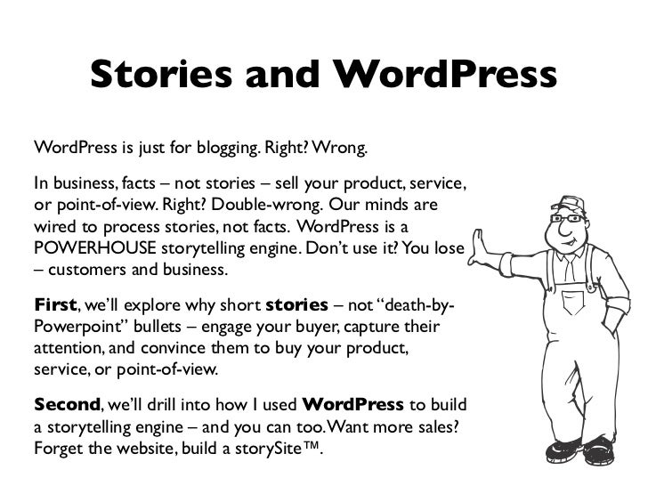 Stories and WordPressWordPress is just for blogging. Right? Wrong.In business, facts – not stories – sell your product, se...