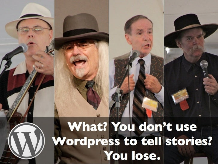 What? You don't use Wordpress to tell stories? You lose.