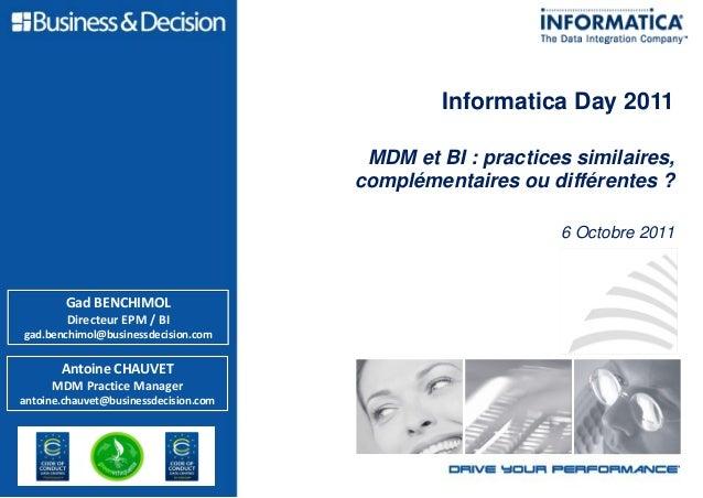 Informatica Day 2011 MDM et BI : practices similaires, complémentaires ou différentes ? 6 Octobre 2011 Antoine CHAUVET MDM...