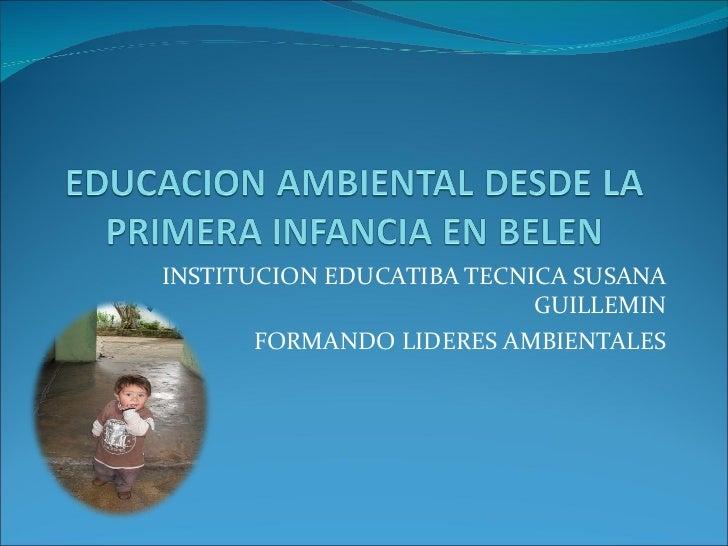 INSTITUCION EDUCATIBA TECNICA SUSANA GUILLEMIN FORMANDO LIDERES AMBIENTALES
