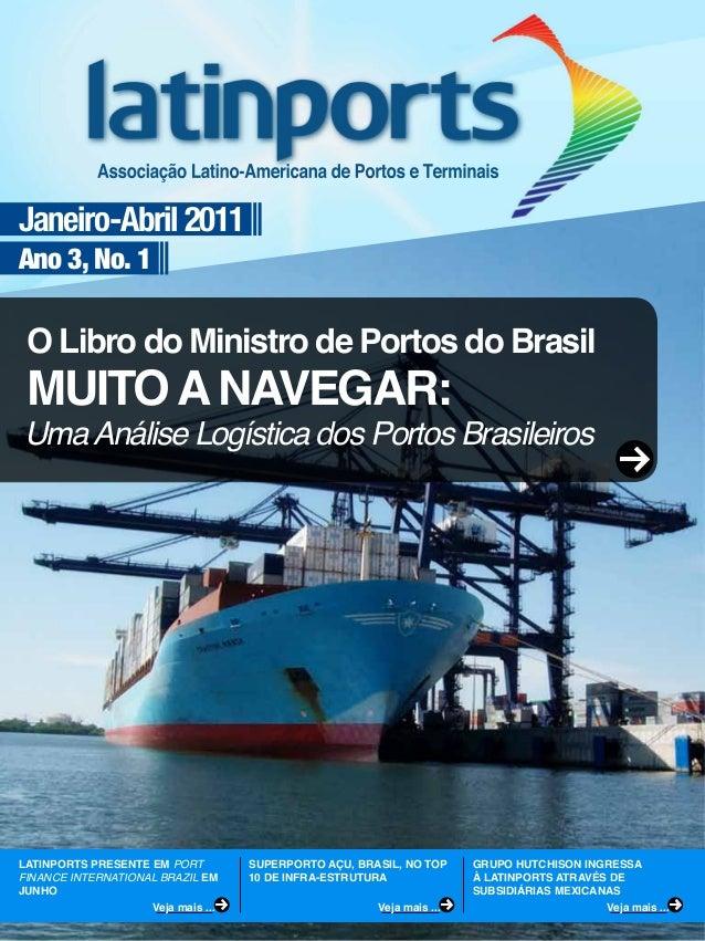 Janeiro-Abril 2011Ano 3, No. 1O Libro do Ministro de Portos do BrasilUmaAnálise Logística dos Portos BrasileirosMUITOANAVE...
