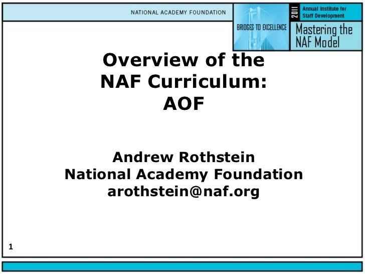 Overview of the NAF Curriculum:AOFAndrew RothsteinNational Academy Foundationarothstein@naf.org<br />1<br />