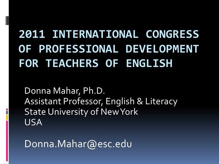2011 International Congress of Professional Development for Teachers of English<br />Donna Mahar, Ph.D.Assistant Professor...