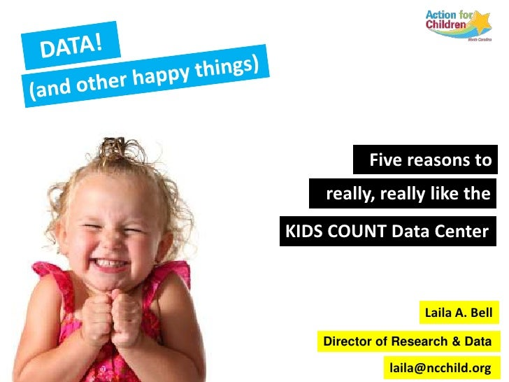 DATA!<br />(and other happy things)<br />Five reasons to<br />really, really like the <br />KIDS COUNT Data Center<br />La...