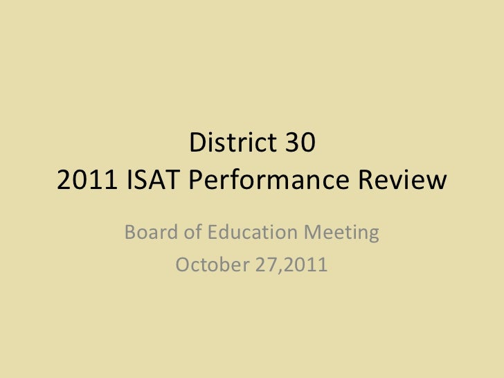 District 30 2011 ISAT Performance Review Board of Education Meeting October 27,2011