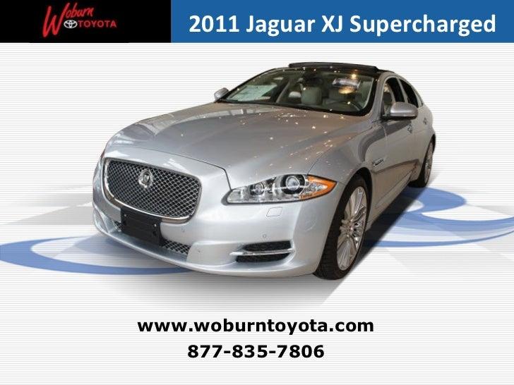 877-835-7806 www.woburntoyota.com 2011 Jaguar XJ Supercharged