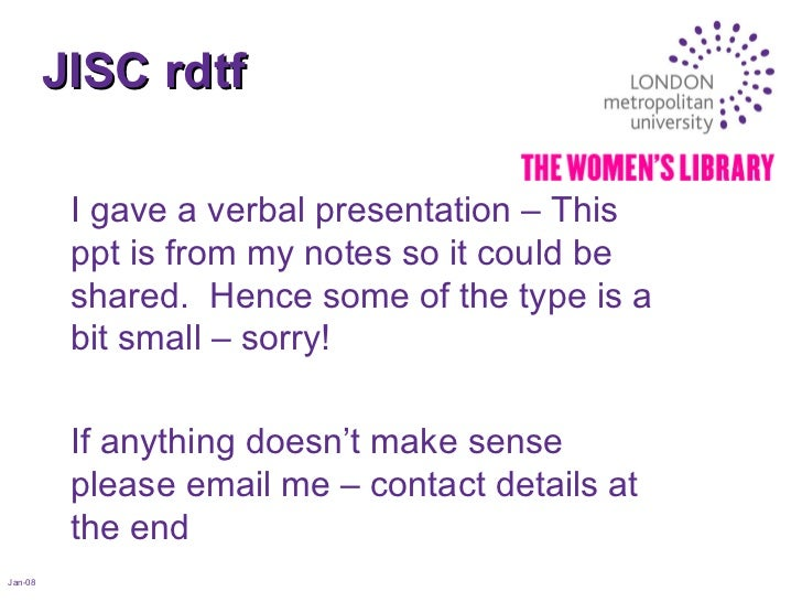 JISC rdtf Jan-08 I gave a verbal presentation – This ppt is from my notes so it could be shared.  Hence some of the type i...