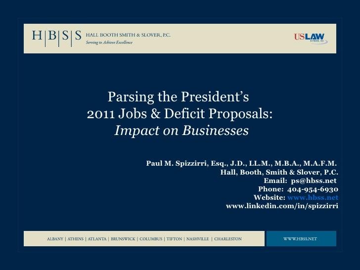 Parsing the President's  2011 Jobs & Deficit Proposals:   Impact on Businesses Paul M. Spizzirri, Esq., J.D., LL.M., M.B.A...