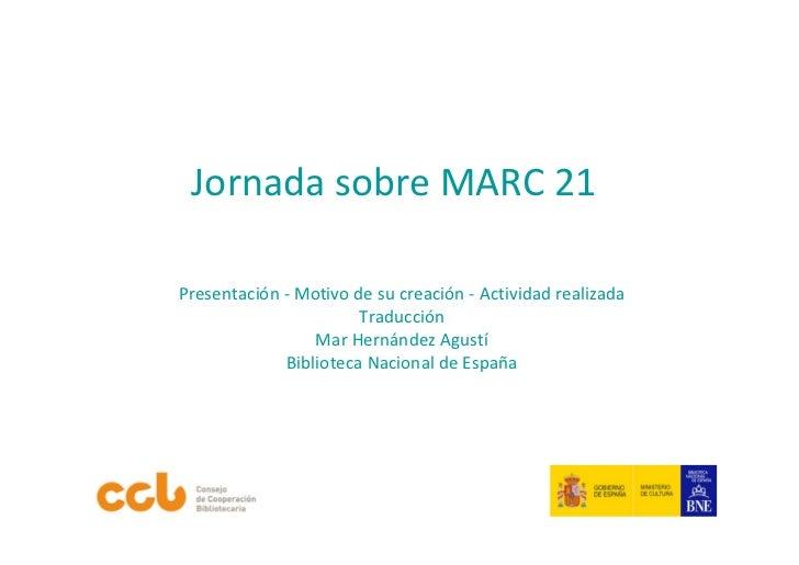 Jornada sobre MARC21Presentación ‐ Motivo desu creación ‐ Actividad realizada                       Traducción          ...