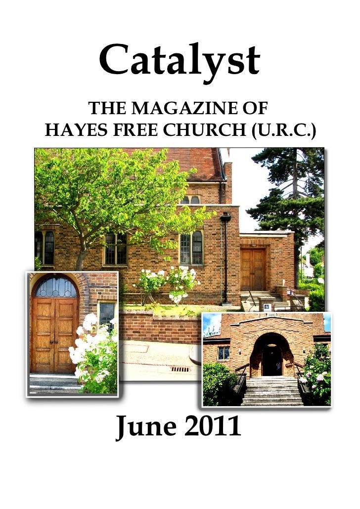 Catalyst   THE MAGAZINE OFHAYES FREE CHURCH (U.R.C.)      June 2011