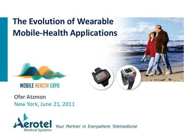 Ofer Atzmon New York, June 21, 2011 The Evolution of Wearable Mobile-Health Applications