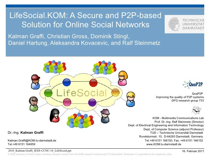 LifeSocial.KOM: A Secure and P2P-based Solution for Online Social Networks Kalman Graffi, Christian Gross, Dominik Stingl,...