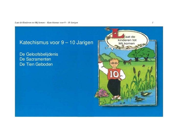 Laat de Kinderen tot Mij komen – Katechismus voor 9 – 10 Jarigen   1    Katechismus voor 9 – 10 Jarigen    De Geloofsbelij...