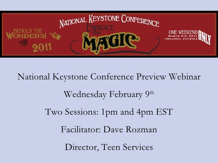 National Keystone Conference Preview Webinar Wednesday February 9 th Two Sessions: 1pm and 4pm EST Facilitator: Dave Rozma...