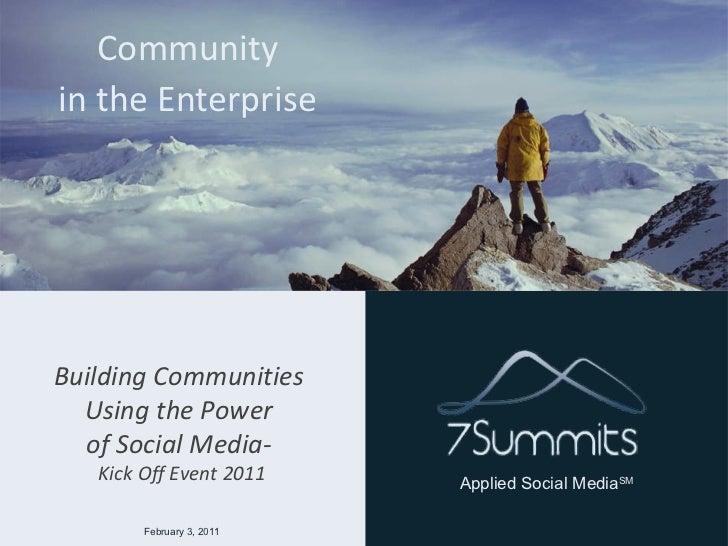 Community  in the Enterprise  <ul><li>February 3, 2011 </li></ul>Building Communities  Using the Power  of Social Media-  ...