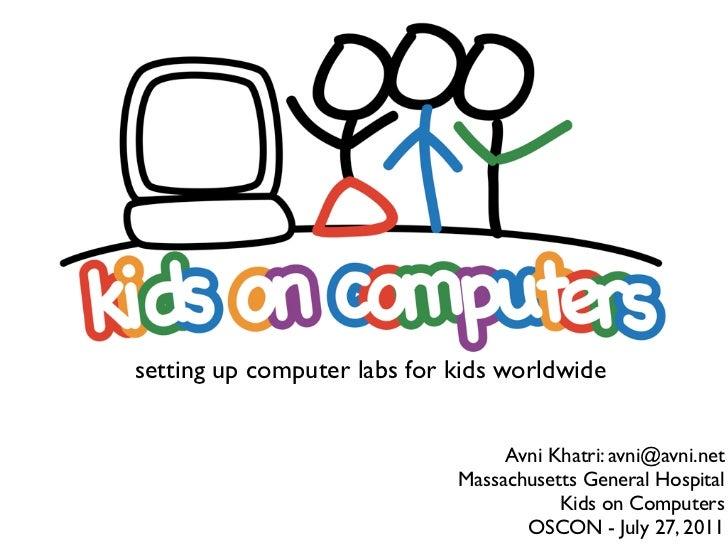 setting up computer labs for kids worldwide                                  Avni Khatri: avni@avni.net                   ...