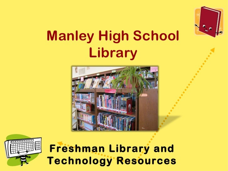 Manley High School     LibraryFreshman Library andTechnology Resources
