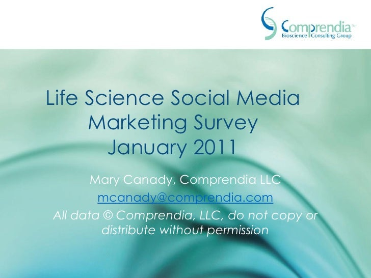 Life Science Social Media     Marketing Survey       January 2011       Mary Canady, Comprendia LLC        mcanady@compren...
