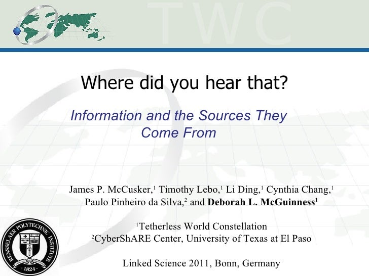 Where did you hear that? Information and the Sources They Come From James P. McCusker, 1  Timothy Lebo, 1  Li Ding, 1  Cyn...