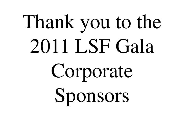 Thank you to the 2011 LSF Gala Corporate Sponsors<br />