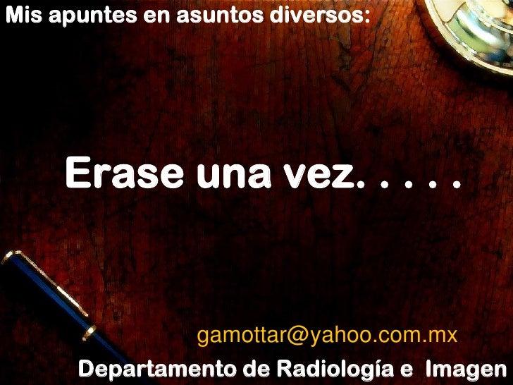 Mis apuntes en asuntos diversos:     Erase una vez. . . . .               gamottar@yahoo.com.mx      Departamento de Radio...