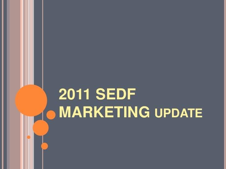 2011 SEDF MARKETING update<br />
