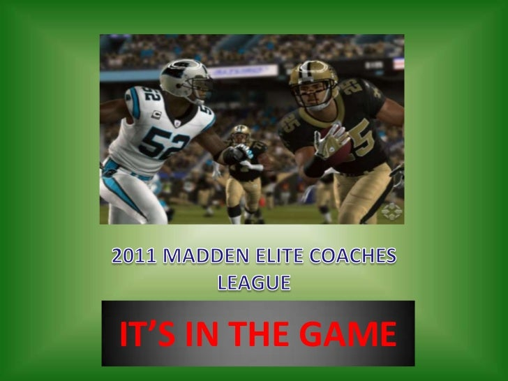 2011 MADDEN ELITE COACHES LEAGUE<br />IT'S IN THE GAME<br />